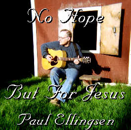 """No Hope But For Jesus"" CD. Click here for an order form"